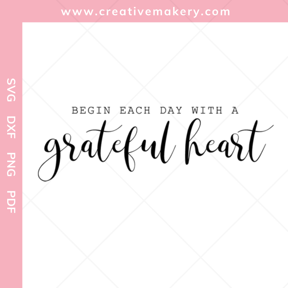 Begin Each Day with a Grateful Heart | SVG Cut File & Printable