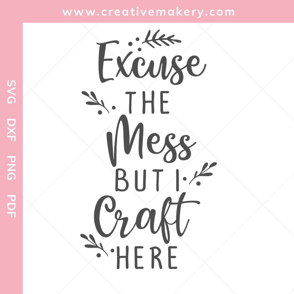 Excuse The Mess But I Craft Here | SVG Cut File & Printable