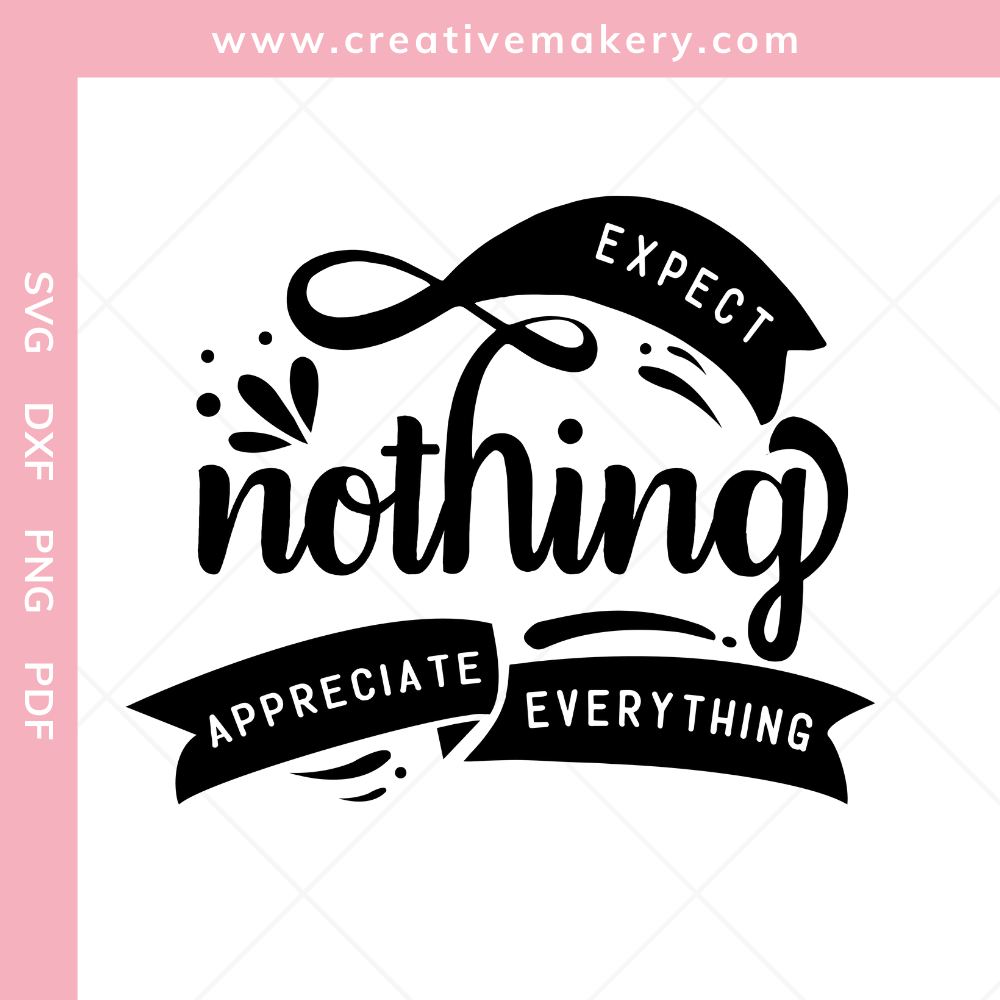 Expect Nothing Appreciate Everything   SVG Cut File & Printable