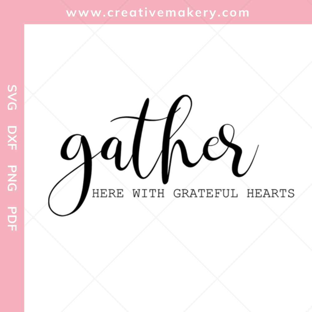 Gather Here With Grateful Hearts | SVG Cut File & Printable