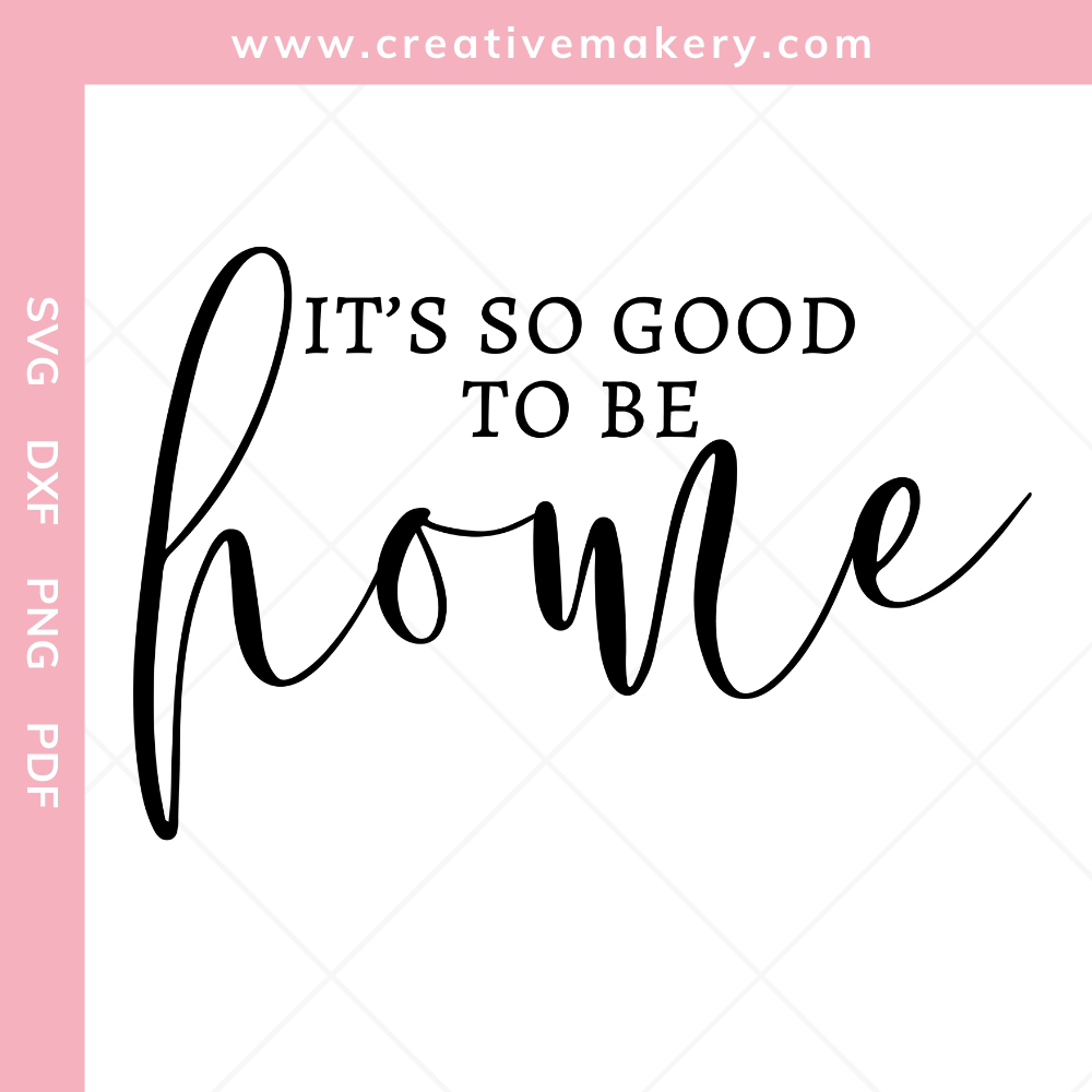 It's so good to be home 2 | SVG Cut File & Printable