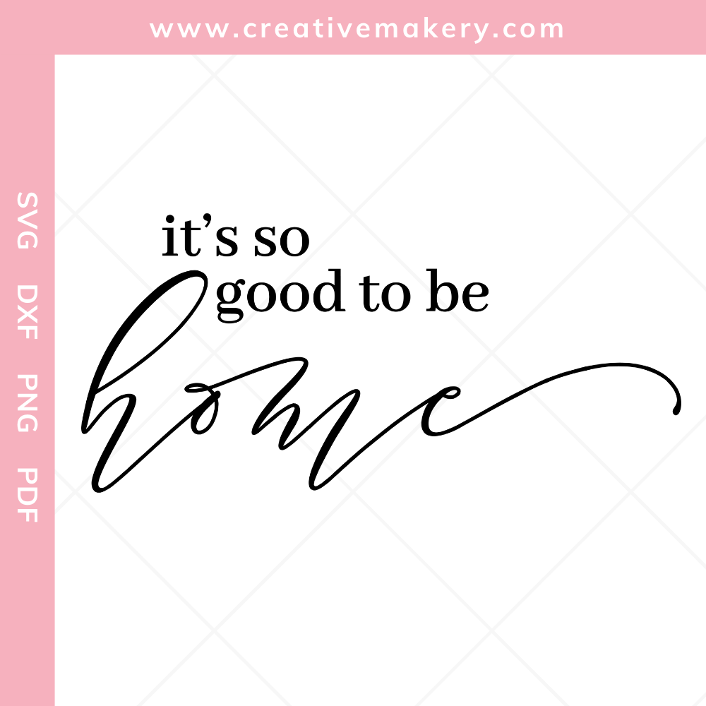 it's so good to be home | SVG Cut File & Printable