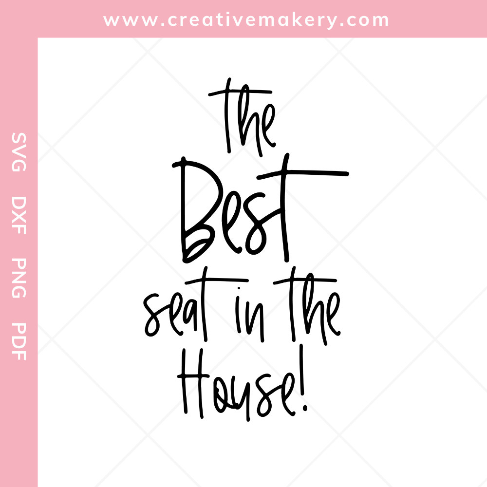 The Best Seat in the House | SVG Cut File & Printable