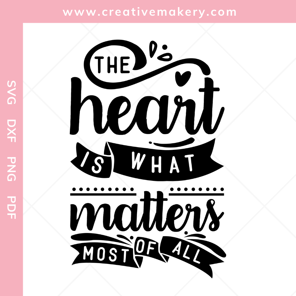 The Heart Is What Matters Most Of All | SVG Cut File & Printable