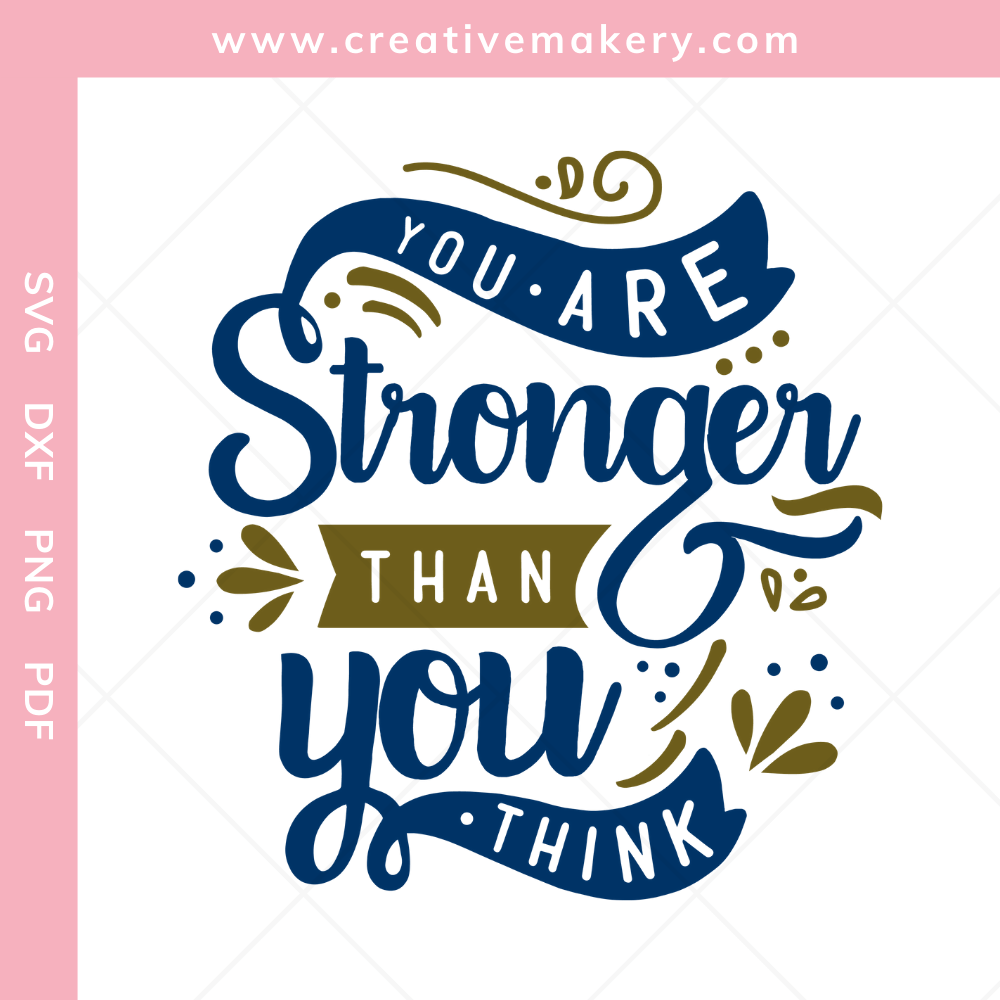 You Are Stronger Than You Think | SVG Cut File & Printable