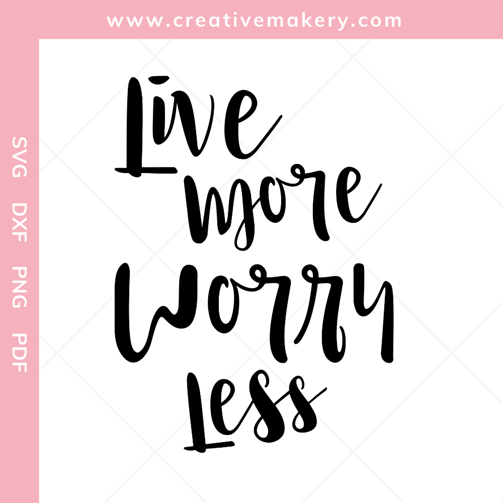 Live More Worry Less | SVG Cut File & Printable