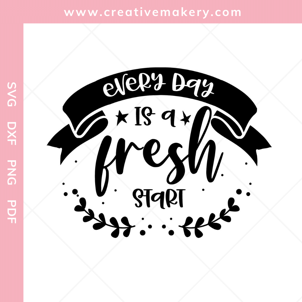 Every Day is a Fresh Start | SVG Cut File & Printable
