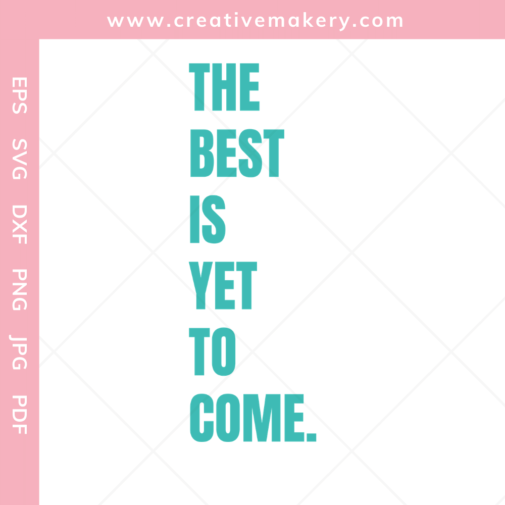 The best is yet to come vertical
